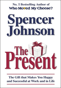 The Present: The Gift That Makes You Happy And Successful At Work And In Life