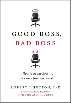 Good Boss, Bad Boss : How to Be the Best and Learn from the Worst