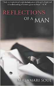 Reflections Of A Man is a book designed for both men and women to enhance the quality of their personal relationships. For the women, it encourages you to recognize the true value of your love, to reevaluate your standards and to make the decision that you will no longer settle for anything less than someone who loves you, respects you, and truly makes you happy. For the men, this book will not only encourage you to learn more about the emotional needs of a woman, but it will provide you with clear insight into what a woman truly needs from you, emotionally, to be happy. Through beautiful words of poetry, powerful quotes and advice full of wisdom, Mr. Amari Soul creates a truly enlightening experience for both men and women with Reflections Of A Man. On one hand, women gain a new perspective on the true value of their love, raise their standards and refuse to settle