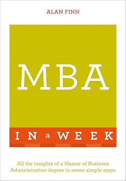MBA In A Week : All The Insights Of A Master Of Business Administration Degree In Seven Simple Steps