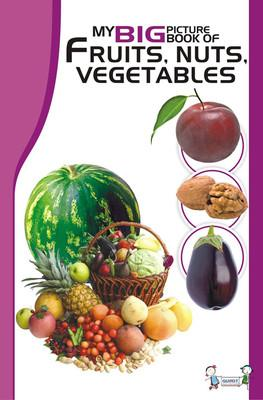 MY BIG PICTURE BOOK OF: FRUITS, NUTS AND VEGETABLES