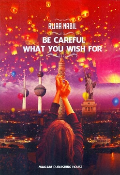 Be Careful What You Wish For-Aliaa Nabil